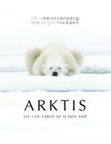 Felix Heintzenberg • Ole Jørgen Liodden - Arktis - liv i en värld av is och snö